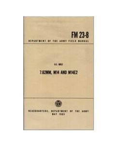United States Rifle 7.62, M14, M14E2/FM 23-8 Manual