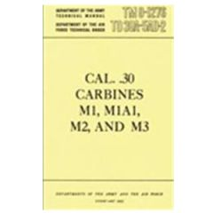 Caliber .30 Carbines M1,M1A1,M2 and M3 Manual TM 9-1276