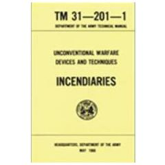 Unconventional Warfare Devices-Incendiaries Manual TM 31-201-1
